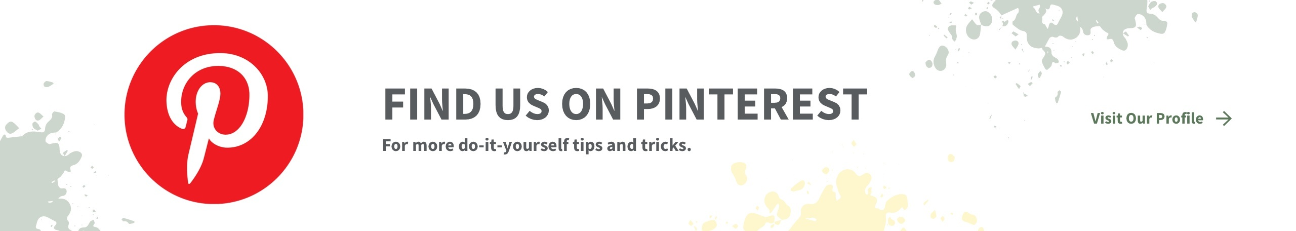 Pinterest - Find Us on Pinterest for More Do-it-Yourself Tips & Tricks